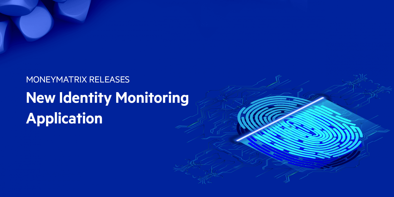 MoneyMatrix Introduce Identity Monitoring Application