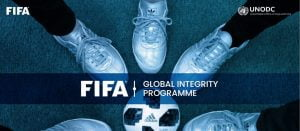 FIFA Implements Global Integrity Programme In Partnership With UNODC