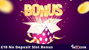 £10 No Deposit Slot Bonus