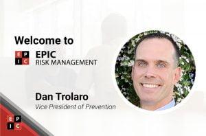 Dan Trolaro Joins EPIC Risk Management AS VP Of Prevention